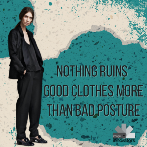 nothing ruins good clothes more than bad posture