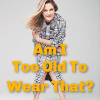 am I too old to wear that image of drew barrymore, article on age and style