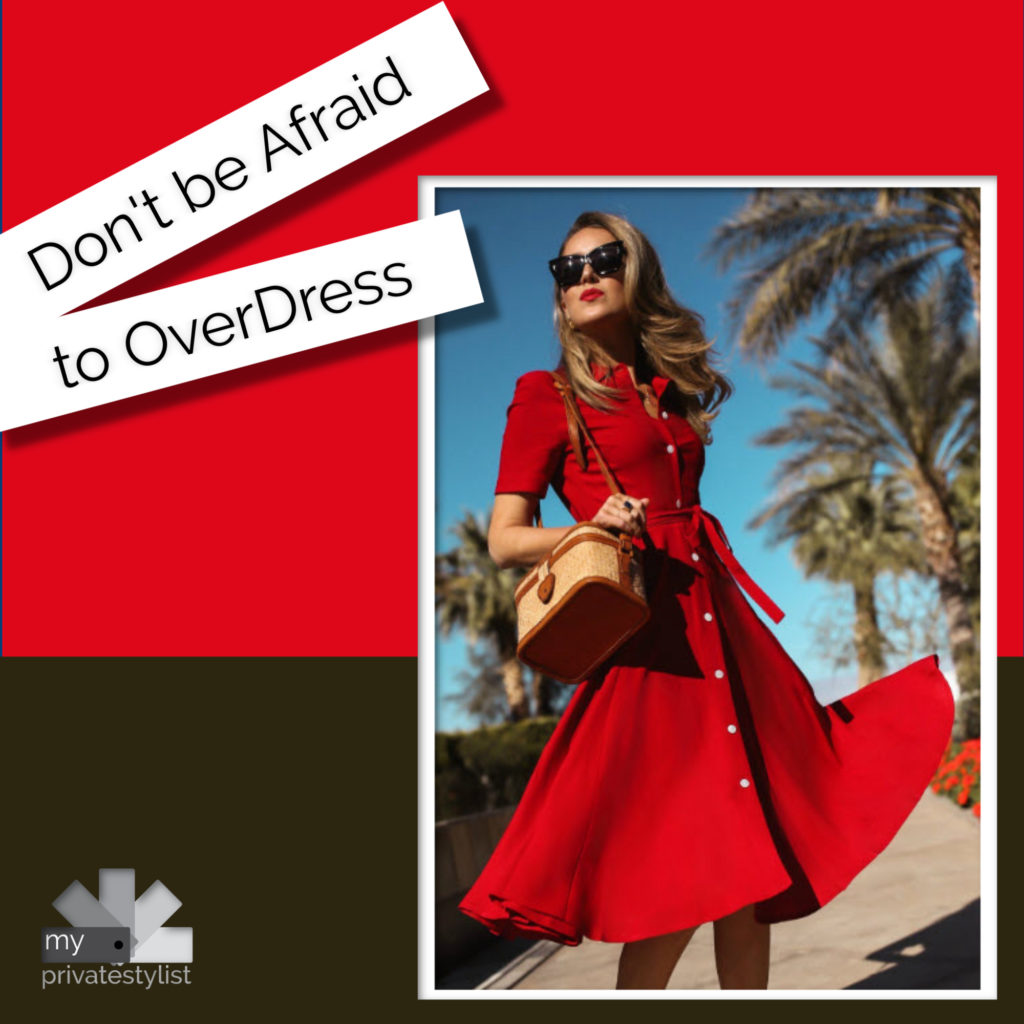 Don't be Afraid to Over-Dress