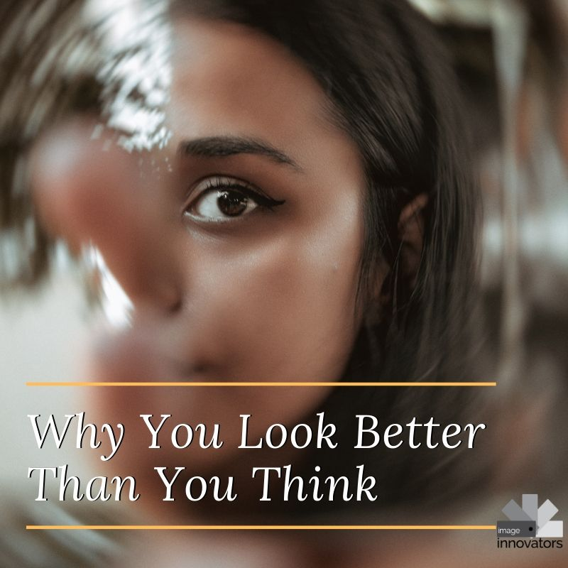 Why You Look Better Than You Think