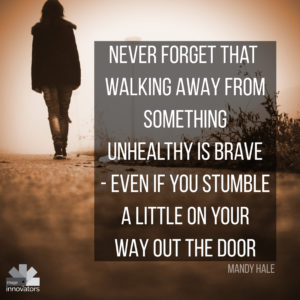 a woman walking under the text never forget that walking away from something unhealthy is brave even if you stumble a little on your way out the door by Mandy hale